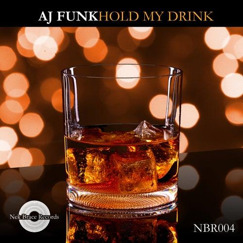 Hold My Drink by AJ Funk