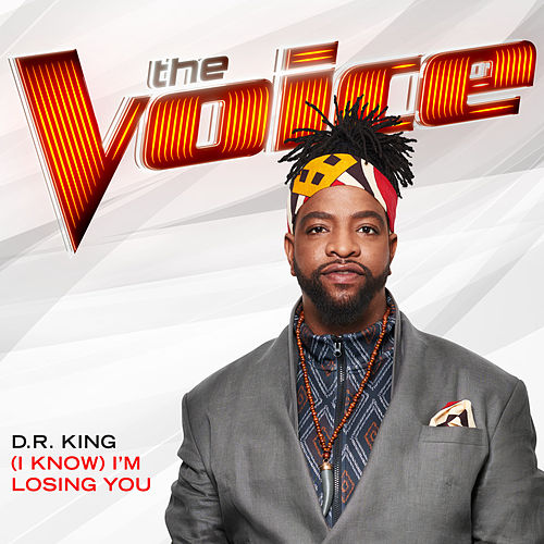 (I Know) I'm Losing You (The Voice Performance) von Dr King