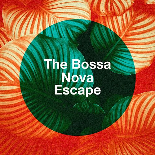 The Bossa Nova Escape von Various Artists