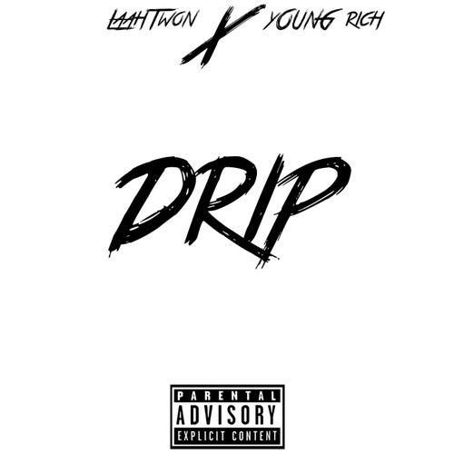 Drip by LaahTwon