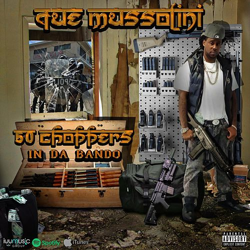 50 Choppers in DA Bando by QUE Mussolini