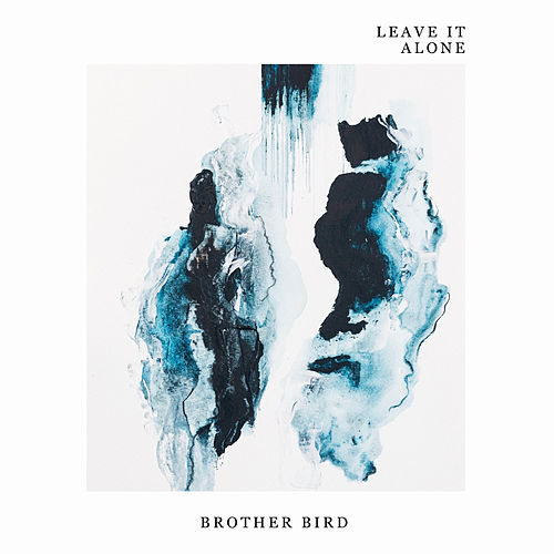 Leave It Alone by Brother Bird