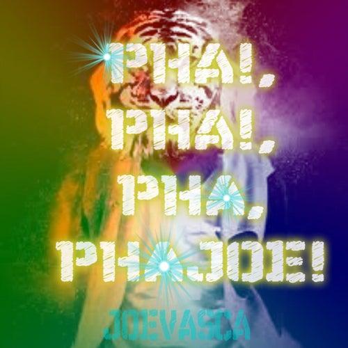 Pha!, Pha!, Pha, Phajoe! von Joevasca