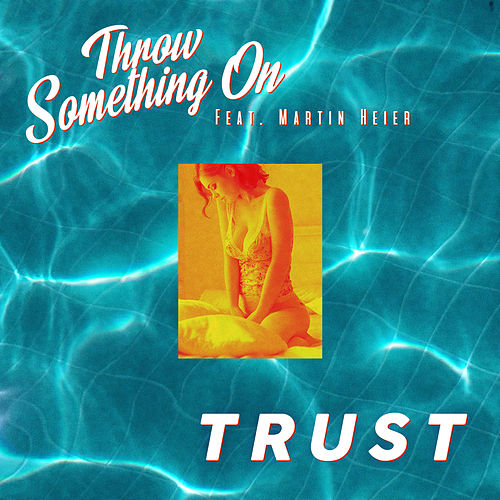 Throw Something On by Trust