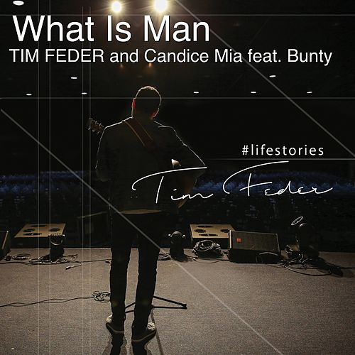 What Is Man (feat. Bunty) by Tim Feder