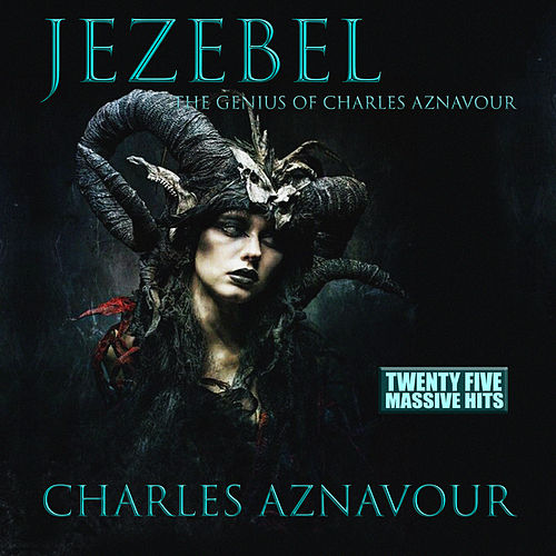 Jezebel - The Genius of Charles Aznavour by Charles Aznavour