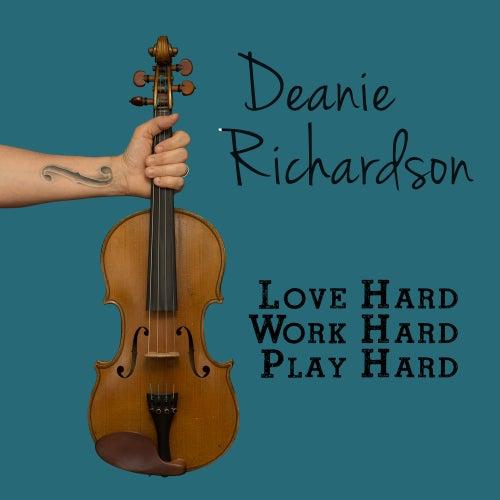 Love Hard, Work Hard, Play Hard by Deanie Richardson