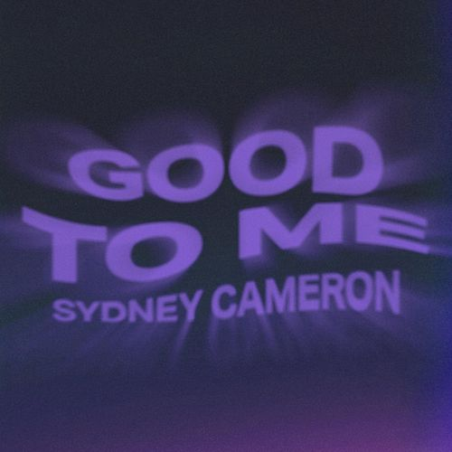 Good to Me by Sydney Cameron