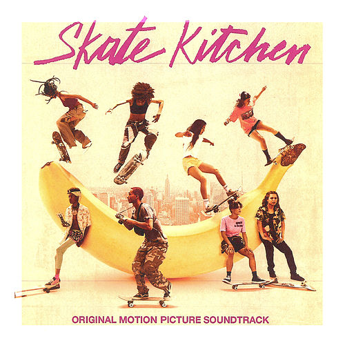 Skate Kitchen (Original Motion Picture Soundtrack) by Various Artists