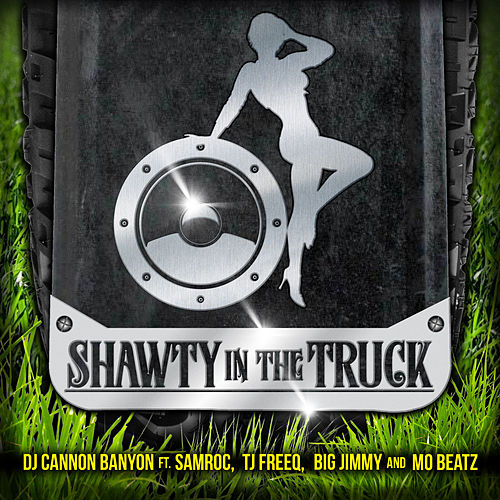 Shawty in the Truck by DJ Cannon Banyon