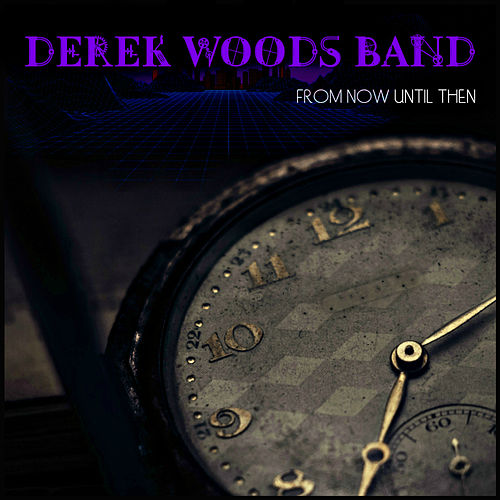 From Now Until Then by Derek Woods Band