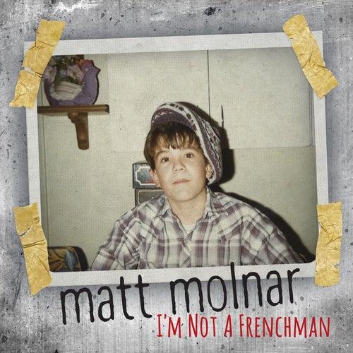I'm Not a Frenchman by Matt Molnar