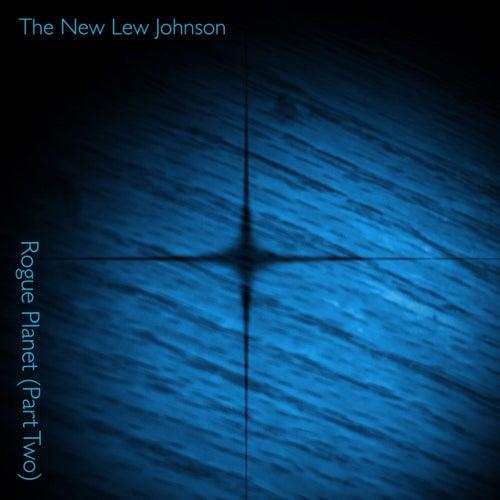 Rogue Planet, Pt. 2 de The New Lew Johnson