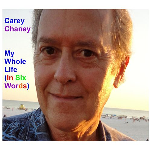 My Whole Life (In Six Words) by Carey Chaney
