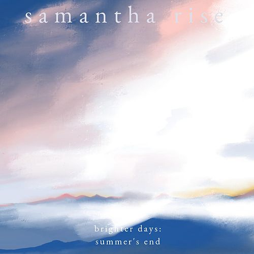 Brighter Days: Summer's End by Samantha Rise