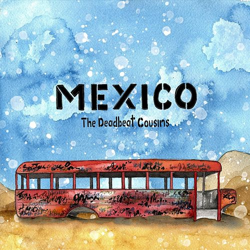 Mexico by The Deadbeat Cousins