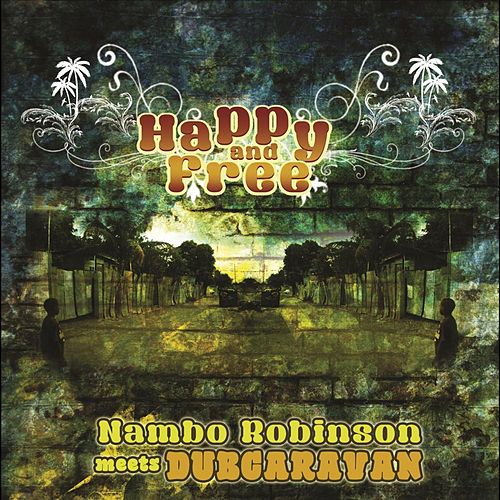Happy and Free (Nambo Robinson meets Dub Caravan) de Dub Caravan