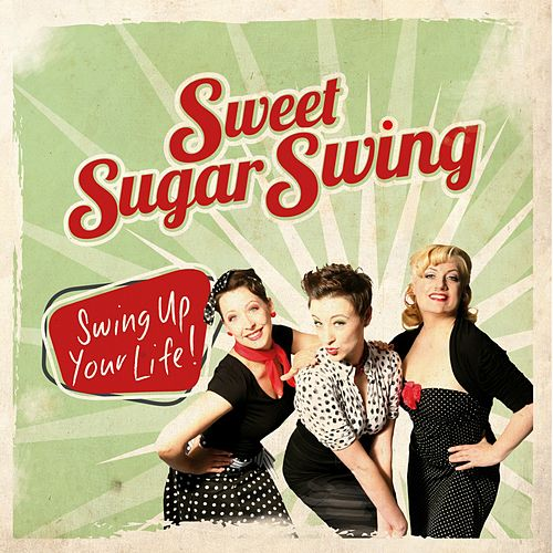 Swing up Your Life! von Sweet Sugar Swing