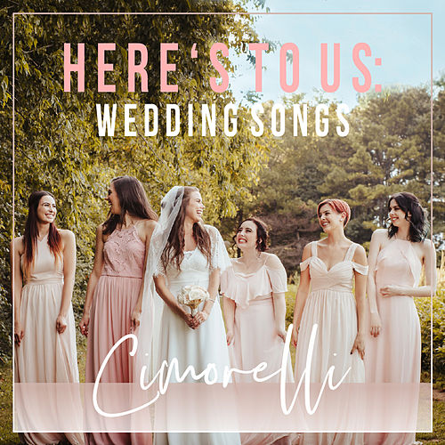 Here's to Us: Wedding Songs by Cimorelli