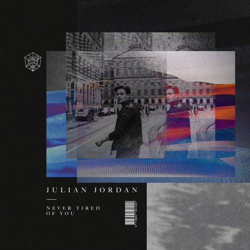 Never Tired Of You de Julian Jordan