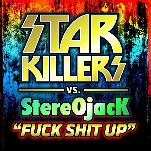 Fuck Shit Up von Starkillers
