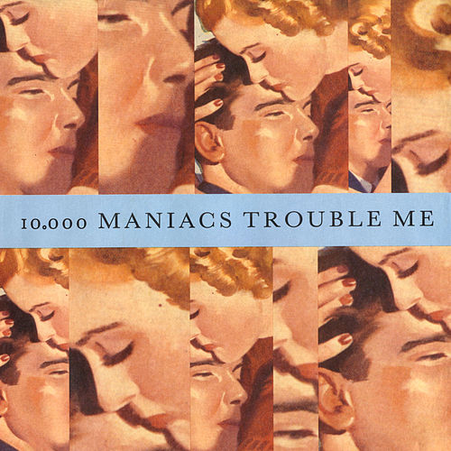 Trouble Me / The Lion's Share von 10,000 Maniacs