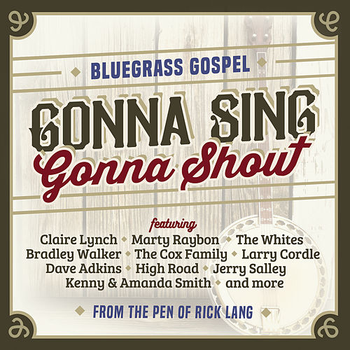 Gonna Sing, Gonna Shout - Bluegrass Gospel from the Pen of Rick Lang by Various Artists