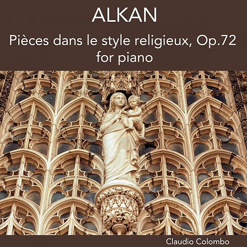 Alkan: Pièces dans le style religieux, Op. 72, for Piano by Claudio Colombo