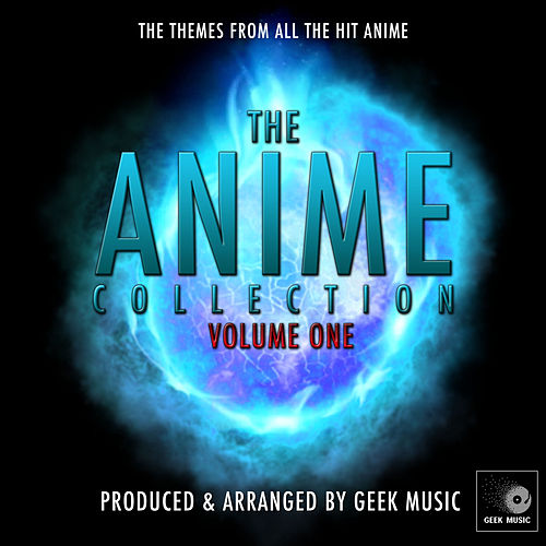 The Anime Collection Volume One by Geek Music