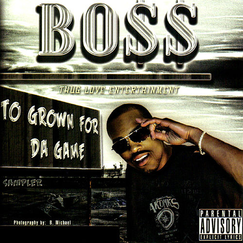To Grown For Da Game by Bo$$