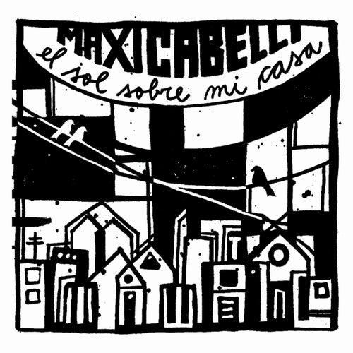 El Sol Sobre Mi Casa by Maxi Cabelli