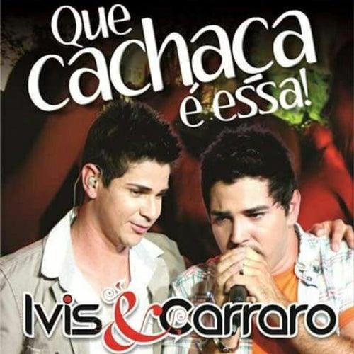 Que Cachaça É Essa! by Ivis e Carraro
