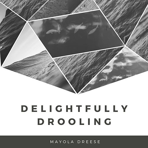 Delightfully Drooling de Mayola Dreese