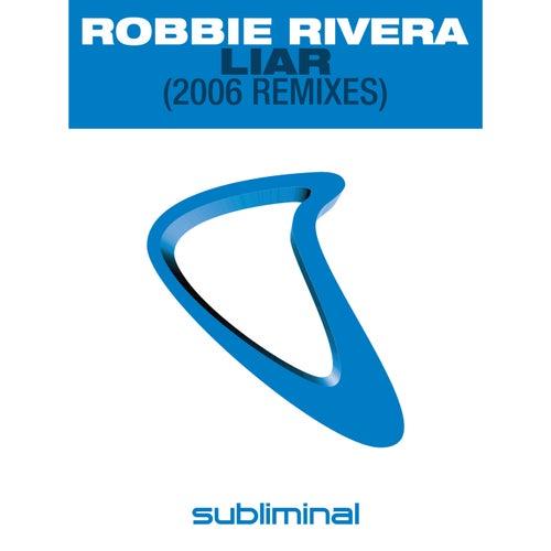 Liar (2006 Remixes) von Robbie Rivera