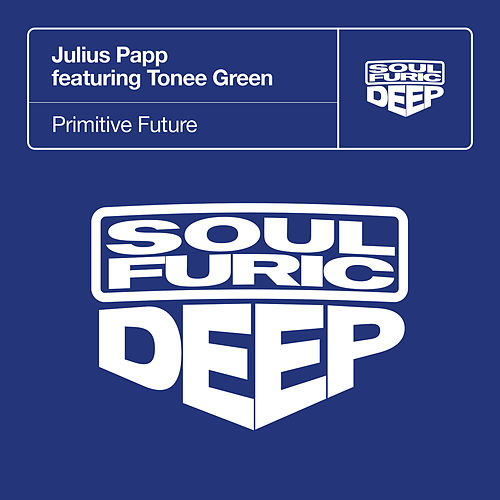 Primitive Future (feat. Tonee Green) von Julius Papp