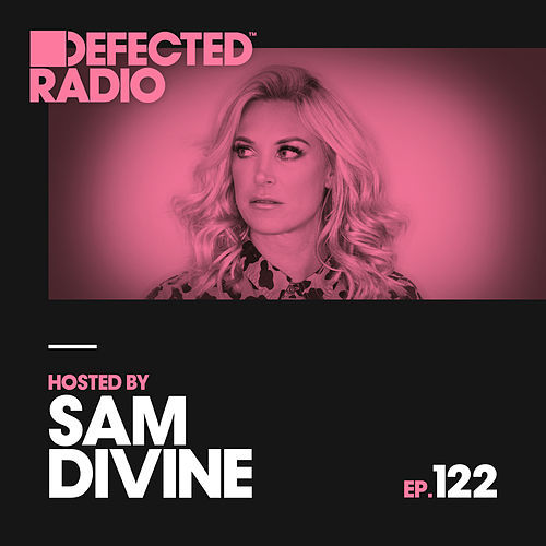Defected Radio Episode 122 (hosted by Sam Divine) de Defected Radio