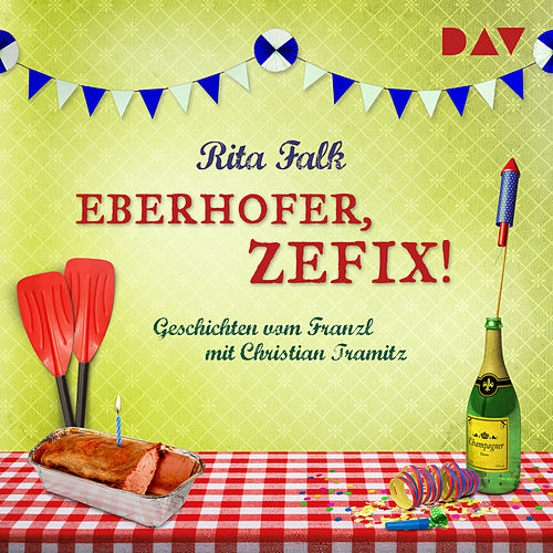 Eberhofer, zefix! Geschichten vom Franzl (Ungekürzt) von Rita Falk