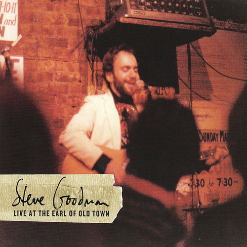 Live at the Earl of Old Town von Steve Goodman