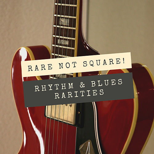 Rare Not Square! (Rhythm & Blues Rarities) by Various Artists
