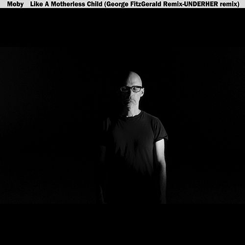 Like a Motherless Child (George Fitzgerald & Underher Remixes) de Moby