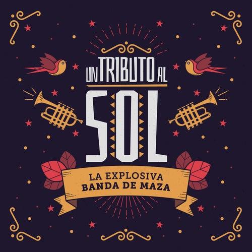 Un Tributo Al Sol by La Explosiva Banda De Maza