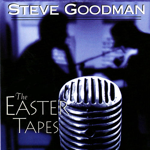 The Easter Tapes de Steve Goodman