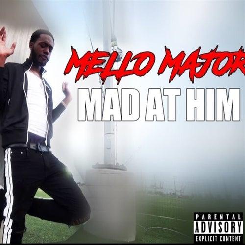 Mad at Him by Mello Major