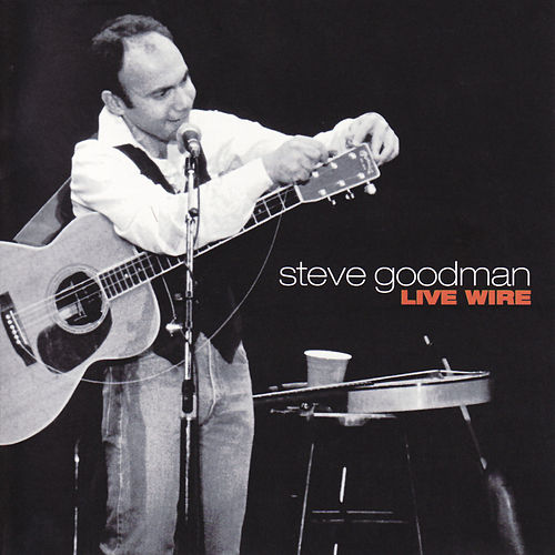 Live Wire (Live) von Steve Goodman
