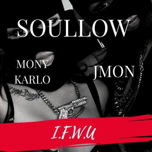 I.F.W.U. (feat. Mony Karlo & JMon) by Soullow