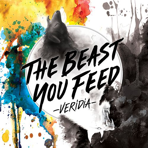 The Beast You Feed by Veridia