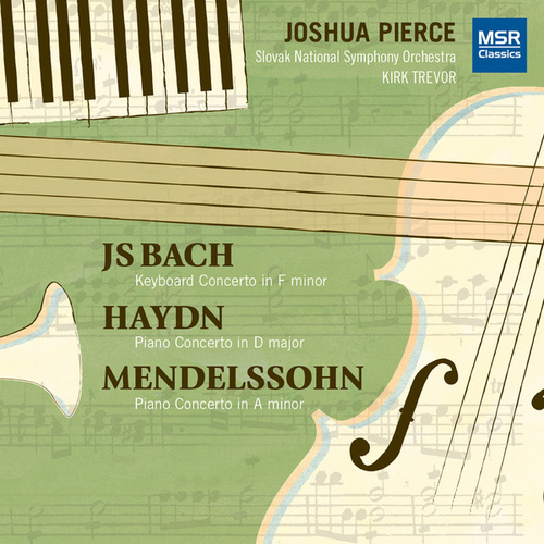 J.S. Bach, Haydn and Mendelssohn: Piano Concertos by Joshua Pierce