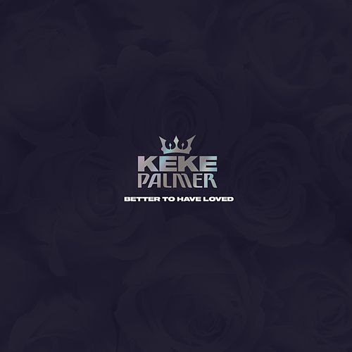 Better to Have Loved by Keke Palmer