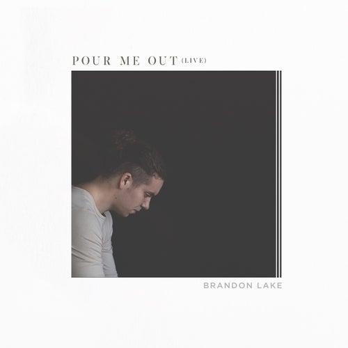 Pour Me Out (Live) by Brandon Lake