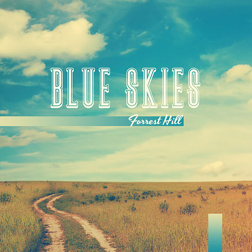 Blue Skies by Forrest Hill
